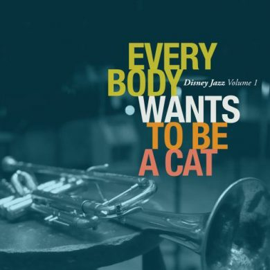 Everybody Wants To Be a Cat: Disney Jazz Vol. 1 CD
